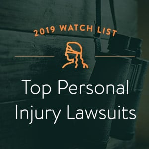 Top Personal Injury Lawsuits to Watch in 2019